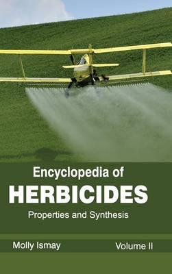 Encyclopedia of Herbicides: Volume II (Properties and Synthesis) (Hardback)