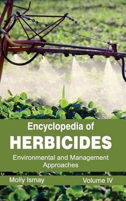 Encyclopedia of Herbicides: Volume IV (Environmental and Management Approaches) (Hardback)