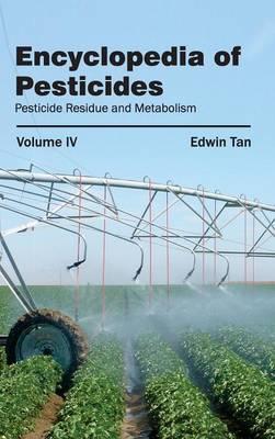 Encyclopedia of Pesticides: Volume IV (Pesticide Residue and Metabolism) (Hardback)