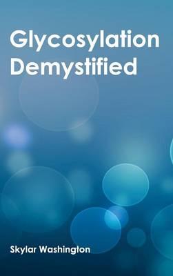 Glycosylation Demystified (Hardback)