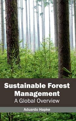 Sustainable Forest Management: A Global Overview (Hardback)