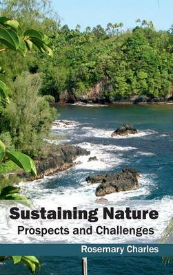 Sustaining Nature: Prospects and Challenges (Hardback)