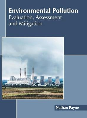 Environmental Pollution: Evaluation, Assessment and Mitigation (Hardback)