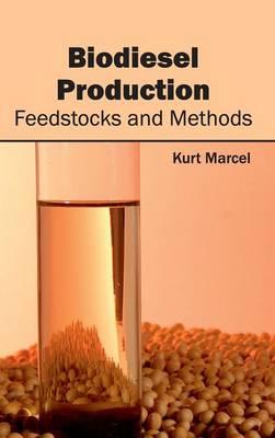 Biodiesel Production: Feedstocks and Methods (Hardback)