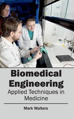 Biomedical Engineering - Applied Techniques in Medicine (Hardback)
