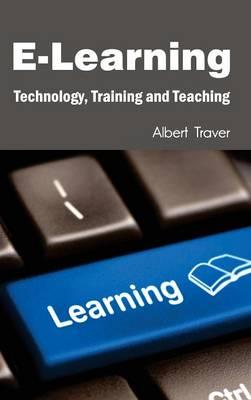 E-Learning: Technology, Training and Teaching (Hardback)
