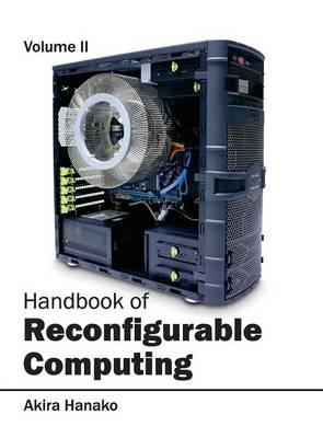 Handbook of Reconfigurable Computing: Volume II (Hardback)