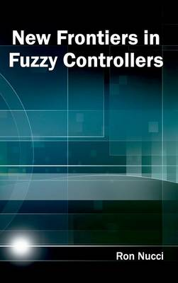 New Frontiers in Fuzzy Controllers (Hardback)