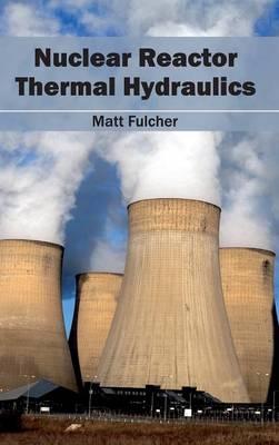 Nuclear Reactor Thermal Hydraulics (Hardback)