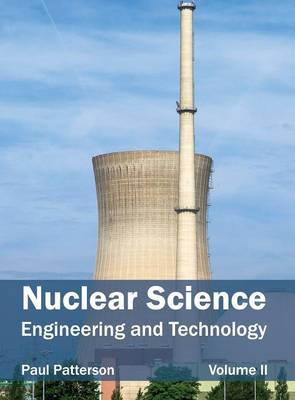 Nuclear Science: Engineering and Technology (Volume II) (Hardback)