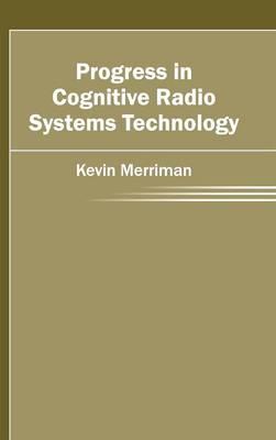 Progress in Cognitive Radio Systems Technology (Hardback)