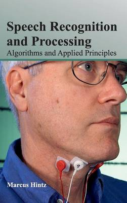 Speech Recognition and Processing: Algorithms and Applied Principles (Hardback)