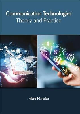 Communication Technologies: Theory and Practice (Hardback)