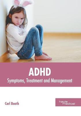 Adhd: Symptoms, Treatment and Management (Hardback)