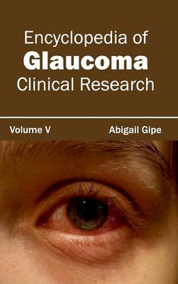 Encyclopedia of Glaucoma: Volume V (Clinical Research) (Hardback)