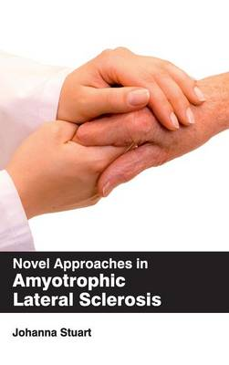 Novel Approaches in Amyotrophic Lateral Sclerosis (Hardback)