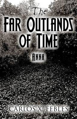 The Far Outlands of Time: Anna (Paperback)
