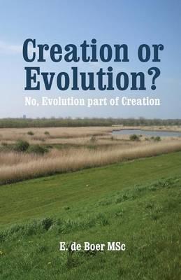 Creation or Evolution?: No, Evolution Part of Creation (Paperback)