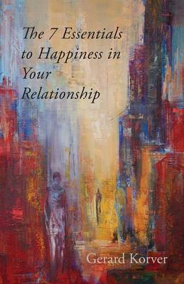 The 7 Essentials to Happiness in Your Relationship (Paperback)