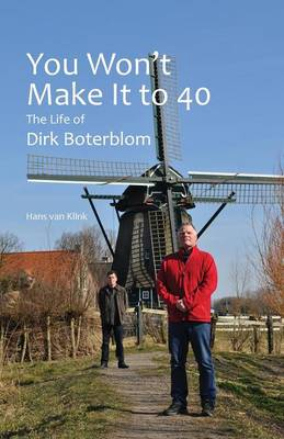 You Won't Make It to 40: The Life of Dirk Boterblom (Paperback)