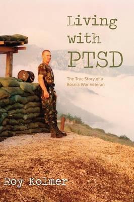 Living with Ptsd: The True Story of a Bosnia War Veteran (Paperback)