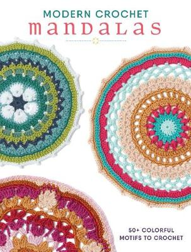 Modern Crochet Mandalas: 50+ Colorful Motifs to Crochet (Paperback)