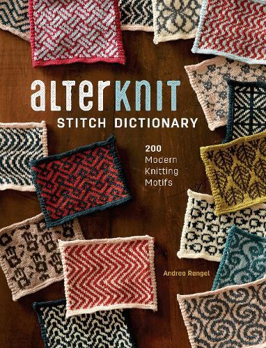 AlterKnit Stitch Dictionary: 200 Modern Knitting Motifs (Hardback)