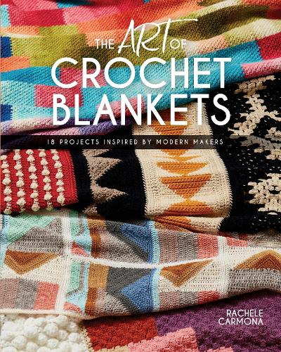 The Art of Crochet Blankets: 18 Projects Inspired by Modern Makers (Paperback)