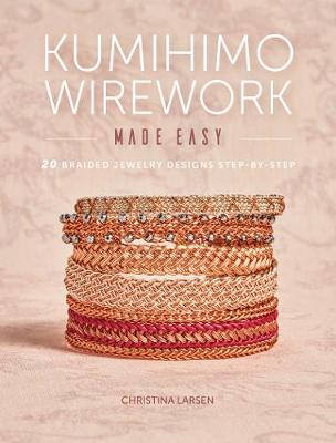 Kumihimo Wirework Made Easy: 20 Braided Jewelry Designs Step-by-Step (Paperback)
