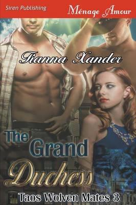 The Grand Duchess [Taos Wolven Mates 3] (Siren Publishing Menage Amour) (Paperback)