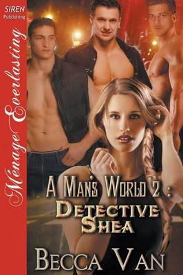 A Man's World 2: Detective Shea (Siren Publishing Menage Everlasting) (Paperback)