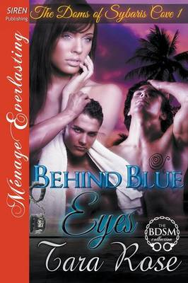 Behind Blue Eyes [The Doms of Sybaris Cove 1] (Siren Publishing Menage Everlasting) (Paperback)