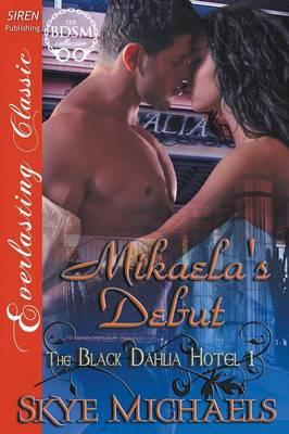 Mikaela's Debut [The Black Dahlia Hotel 1] (Siren Publishing Everlasting Classic) (Paperback)