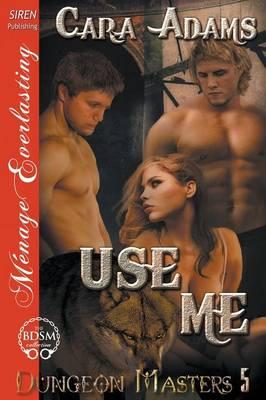Use Me [Dungeon Masters 5] (Siren Publishing Menage Everlasting) (Paperback)