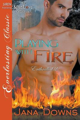Playing with Fire [Enthralled 2] (Siren Publishing Everlasting Classic Manlove) (Paperback)