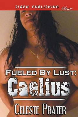Fueled by Lust: Caelius (Siren Publishing Classic) (Paperback)
