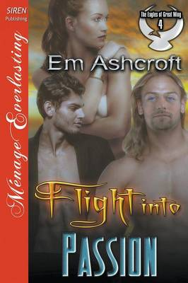 Flight Into Passion [The Eagles of Great Wing 4] (Siren Publishing Menage Everlasting) (Paperback)