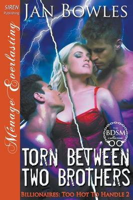 Torn Between Two Brothers [Billionaires: Too Hot to Handle 2] (Siren Publishing Menage Everlasting) (Paperback)