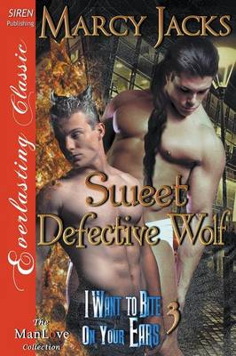 Sweet Defective Wolf [I Want to Bite on Your Ears 3] (Siren Publishing Everlasting Classic Manlove) (Paperback)
