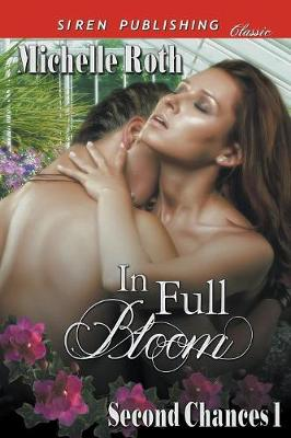 In Full Bloom [Second Chances 1] (Siren Publishing Classic) (Paperback)