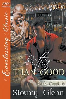 Better Than Good [cade Creek 6] (Siren Publishing Everlasting Classic Manlove) (Paperback)