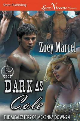 Dark as Cole [The McAlisters of McKenna Downs 4] (Siren Publishing Lovextreme Forever) (Paperback)