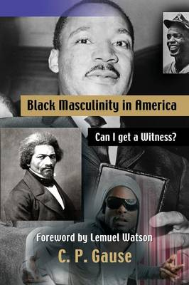 Black Masculinity in America: Can I Get a Witness? (Paperback)