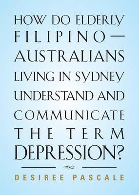 How Do Elderly Filipino-Australians Living in Sydney Understand and Communicate the Term Depression? (Paperback)