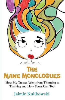 The Mane Monologues: How My Tresses Went from Thinning to Thriving and How Yours Can, Too! (Paperback)
