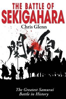 The Battle of Sekigahara: The Greatest Samurai Battle in History (Paperback)