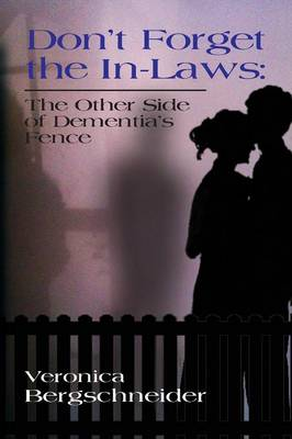 Don't Forget the In-Laws: The Other Side of Dementia's Fence (Paperback)