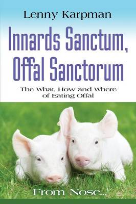 Innards Sanctum, Offal Sanctorum: The What, How and Where of Eating Offal (Paperback)