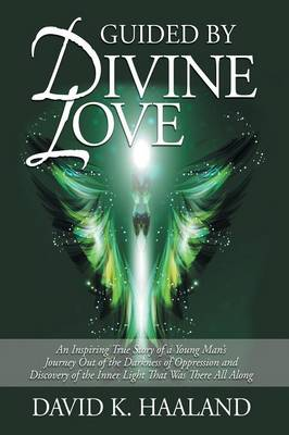Guided by Divine Love: An Inspiring True Story of a Young Man's Journey Out of the Darkness of Oppression and Discovery of the Inner Light Th (Paperback)