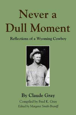 Never a Dull Moment: Reflections of a Wyoming Cowboy (Paperback)
